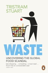 Waste: Uncovering the Global Food Scandal by Stuart, Tristram