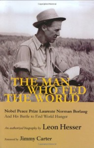 The Man Who Fed the World: Nobel Peace Prize Laureate Norman Borlaug and His Battle to End World Hunger Hardcover – August 1, 2006 by Leon Hesser