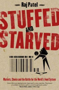 Stuffed And Starved: Markets, Power And The Hidden Battle For The World Food System by Raj Patel